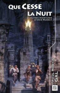 Que Cesse la Nuit, un recueil fantastique de Paul Martin GAL